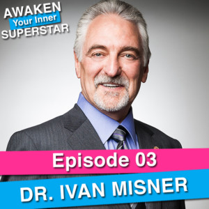 Dr. Ivan Misner on Awaken Your Inner Superstar with Michelle Villalobos