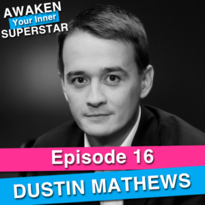Dustin Mathews on Awaken Your Inner Superstar with Michelle Villalobos