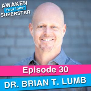 Dr. Brian T. Lumb on Awaken Your Inner Superstar with Michelle Villalobos