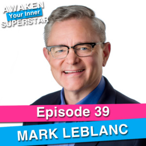 Mark LeBlanc on Awaken Your Inner Superstar with Michelle Villalobos