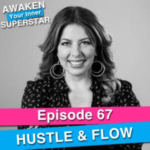 Hustle & Flow on Awaken Your Inner Superstar with Michelle Villalobos